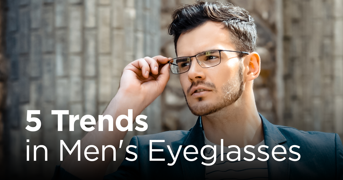 Men S Eyeglasses Trendy Popular Frames All About Vision
