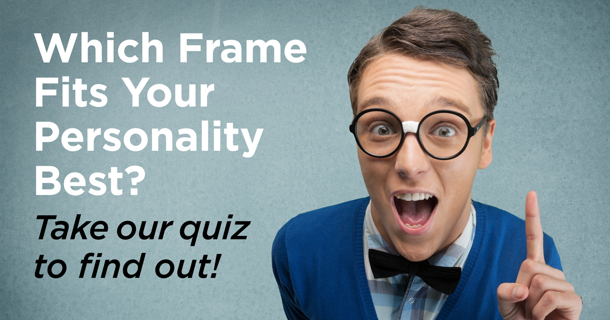 Glasses Frame Personality Quiz : Quiz: Which Frames Fit Your Personality? Kirschner ...